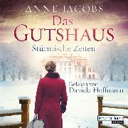 Cover-Bild zu Jacobs, Anne: Das Gutshaus - Stürmische Zeiten (Audio Download)