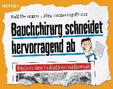 Cover-Bild zu Bauchchirurg schneidet hervorragend ab (eBook) von Heimann, Ralf