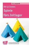 Cover-Bild zu Die 50 besten Spiele fürs Zeltlager von Jungwirth, Petra