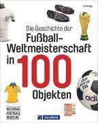 Cover-Bild zu Die Geschichte der Fußball-Weltmeisterschaft in 100 Objekten von Spragg, Iain