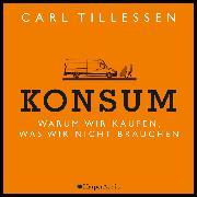Cover-Bild zu Tillessen, Carl: Konsum - Warum wir kaufen, was wir nicht brauchen (ungekürzt) (Audio Download)