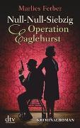 Cover-Bild zu Null-Null-Siebzig, Operation Eaglehurst von Ferber, Marlies