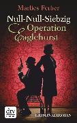 Cover-Bild zu Null-Null-Siebzig Operation Eaglehurst (eBook) von Ferber, Marlies