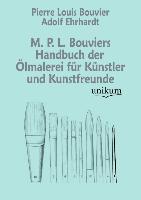 Cover-Bild zu Bouvier, Pierre Louis: M. P. L. Bouviers Handbuch der Ölmalerei für Künstler und Kunstfreunde