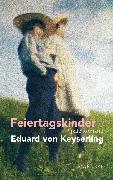 Cover-Bild zu Keyserling, Eduard: Feiertagskinder - Späte Romane (eBook)
