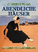 Cover-Bild zu von Keyserling, Eduard: Abendliche Häuser (eBook)