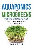 Cover-Bild zu Carr, Jack: Aquaponics and Microgreens for Beginners 2021: Two Guides to Building Your Own Garden System