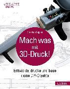 Cover-Bild zu Mach was mit 3D-Druck! (eBook) von Regele, Stephan
