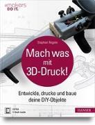 Cover-Bild zu Mach was mit 3D-Druck! von Regele, Stephan
