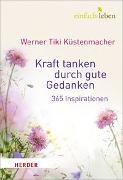 Cover-Bild zu Kraft tanken durch gute Gedanken von Küstenmacher, Tiki Werner