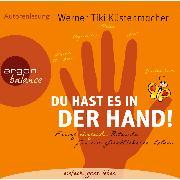 Cover-Bild zu Du hast es in der Hand - Fünf einfache Rituale für ein glücklicheres Leben (Audio Download) von Küstenmacher, Werner Tiki
