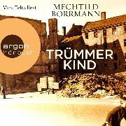 Cover-Bild zu Borrmann, Mechtild: Trümmerkind (Ungekürzte Lesung) (Audio Download)