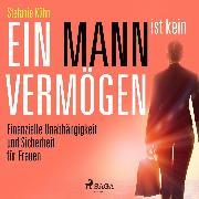 Cover-Bild zu Kühn, Stefanie: Ein Mann ist kein Vermögen - Finanzielle Unabhängigkeit und Sicherheit für Frauen (Ungekürzt) (Audio Download)