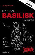 Cover-Bild zu Gold, Anne: Und der Basilisk weinte (eBook)