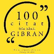 Cover-Bild zu Gibran, Khalil: 100 citat från Khalil Gibran (Audio Download)