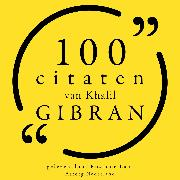 Cover-Bild zu Gibran, Khalil: 100 citaten van Khalil Gibran (Audio Download)