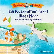 Cover-Bild zu Ein Kuscheltier fährt übers Meer und weitere Reisegeschichten von Holthausen , Luise