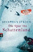 Cover-Bild zu Stroud, Jonathan: Die Spur ins Schattenland (eBook)