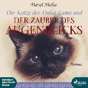 Cover-Bild zu Die Katze des Dalai Lama und der Zauber des Augenblicks (Ungekürzt) (Audio Download) von Michie, David