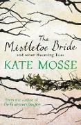 Cover-Bild zu Mosse, Kate: The Mistletoe Bride and Other Haunting Tales (eBook)