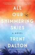 Cover-Bild zu Dalton, Trent: All Our Shimmering Skies (eBook)