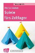 Cover-Bild zu Die 50 besten Spiele fürs Zeltlager - eBook (eBook) von Jungwirth, Petra