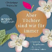 Cover-Bild zu Aber Töchter sind wir für immer (Gekürzte Lesung) (Audio Download) von Wünsche, Christiane