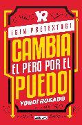 Cover-Bild zu ¡Sin pretextos! Cambia el pero por el puedo / No Excuses! Change I Can't to I I Can! von Rosado, Yordi