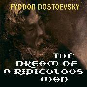 Cover-Bild zu The Dream of a Ridiculous Man (Fyodor Dostoevsky) (Audio Download) von Dostoyevsky, Fyodor