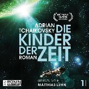 Cover-Bild zu Die Kinder der Zeit - Die Zeit Saga, (Ungekürzt) (Audio Download) von Tchaikovsky, Adrian
