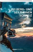 Cover-Bild zu 250 Berg- und Seilbahnen Schweiz von Baumgartner, Roland