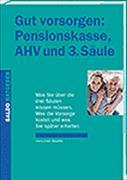 Cover-Bild zu Gut vorsorgen: Pensionskasse, AHV und 3. Säule von Stauffer, Hans-Ulrich