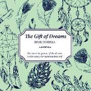 Cover-Bild zu The Gift of Dreams: Discover the Power of the Dream Realm and Your Subconscious Self von Inserra, Rose