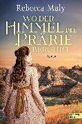 Cover-Bild zu Maly, Rebecca: Wo der Himmel die Prärie berührt (eBook)