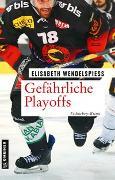 Cover-Bild zu Gefährliche Playoffs von Wendelspiess, Elisabeth