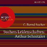 Cover-Bild zu Sucher, C. Bernd: Suchers Leidenschaften: Arthur Schnitzler - Eine Einführung in Leben und Werk (Audio Download)