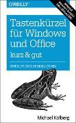 Cover-Bild zu Tastenkürzel für Windows & Office - kurz & gut: Zu Windows 7, 8 und 8.1 und Office 2010 und 2013 von Kolberg, Michael