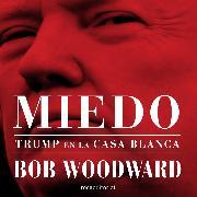 Cover-Bild zu Miedo. Trump en la Casa Blanca (Audio Download) von Woodward, Bob