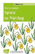Cover-Bild zu Die 50 besten Spiele im Frühling - eBook (eBook) von Erkert, Andrea