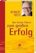 Cover-Bild zu Der kleine Führer zum großen Erfolg von Betz, Robert T.