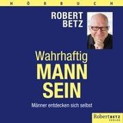 Cover-Bild zu Wahrhaftig Mann sein von Betz, Robert T.