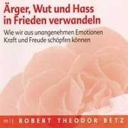 Cover-Bild zu Ärger, Wut und Hass in Frieden verwandeln - Meditations-CD von Betz, Robert T.