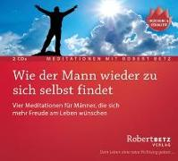 Cover-Bild zu Wie der Mann wieder zu sich selbst findet - 2 Meditations-CDs von Betz, Robert T.