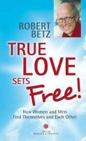 Cover-Bild zu True love sets free! von Betz, Robert T.