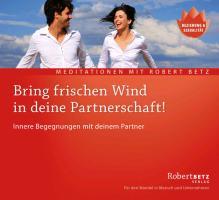 Cover-Bild zu Bring frischen Wind in deine Partnerschaft! - Meditations-CD von Betz, Robert T.