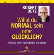 Cover-Bild zu Willst du normal sein oder glücklich? - Hörbuch von Betz, Robert T.