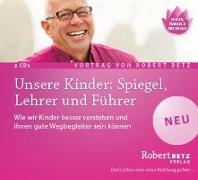 Cover-Bild zu Unsere Kinder: Spiegel, Lehrer und Führer - Vortrag Doppel-CD von Betz, Robert T.