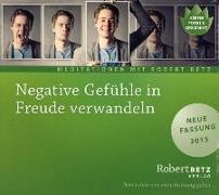 Cover-Bild zu Negative Gefühle in Freude verwandeln - Meditations-CD von Betz, Robert T.