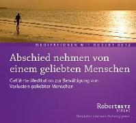 Cover-Bild zu Abschied nehmen von einem geliebten Menschen - Meditations-CD von Betz, Robert T.