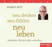 Cover-Bild zu Neu denken, neu fühlen, neu leben - Hörbuch von Betz, Robert T.